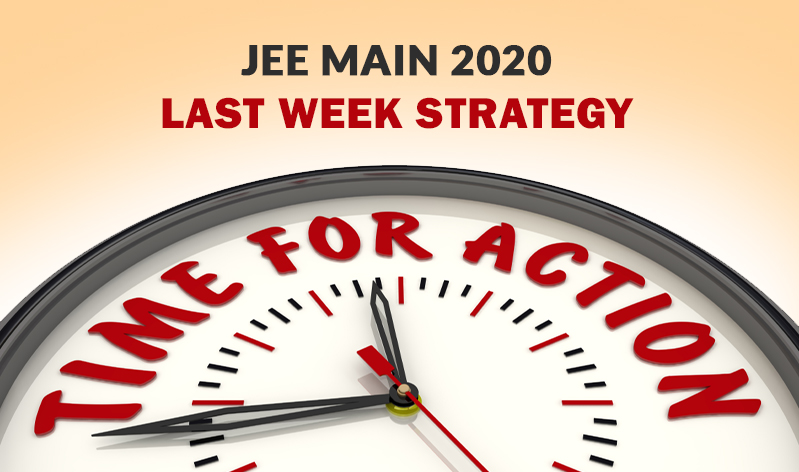 JEE Main 2020: Last Week Strategy