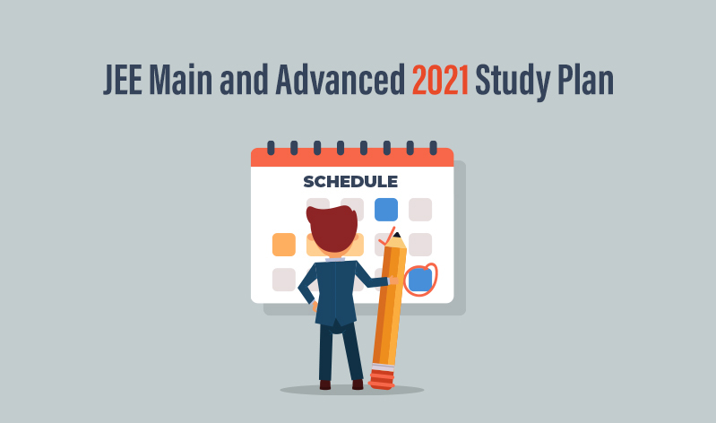 Study Plan for JEE Main and Advanced 2021